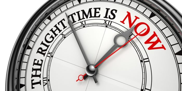 the right time is now